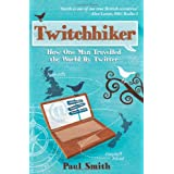 Twitchhiker: How One Man Travelled the World by Twitterby Paul Smith