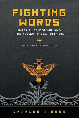 Fighting Words: Imperial Censorship and the Russian Press, 1804-1906