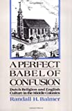 A Perfect Babel of Confusion: Dutch Religion and English Culture in the Middle Colonies (Religion in America) (0195152654) by Balmer, Randall