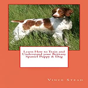 Learn How to Train and Understand Your Brittany Spaniel Puppy & Dog Audiobook