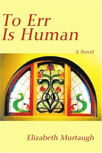 To Err Is Human: A Novel