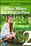 When and Where to Plant (Starting Your Organic Garden Book 1)