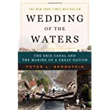 Wedding of the Waters: The Erie Canal and the Making of a Great Nation ~ Peter L. Bernstein
