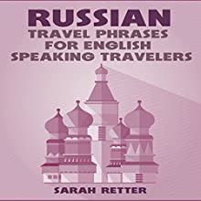 Russian: Travel Phrases for English Speaking Travelers Audiobook by Sarah Retter Narrated by Ilia Petrovs