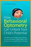 img - for How Behavioral Optometry Can Unlock Your Child's Potential: Identifying and Overcoming Blocks to Concentration, Self-Esteem and School Success with Vi book / textbook / text book