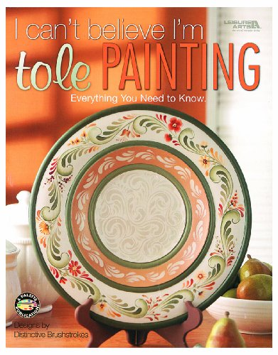 I Can't Believe I'm Tole Painting  (Leisure Arts #22635)