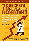 img - for 75 Secrets Revealed About Running A Business: Easy To Follow Tips That Takes Less Than 5 Mins To Implement In Your Business (Master Your Craft Book 1) book / textbook / text book