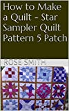 How to Make a Quilt - Star Sampler Quilt Pattern 5 Patch