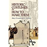 Historic Costumes and How to Make Them (Dover Fashion and Costumes)by Mary Fernald