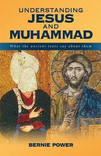 Understanding Jesus and Muhammad: what the ancient texts say about them [Power, Bernie] (Tapa Blanda)