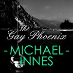 The Gay Phoenix: Appleby, Book 30 (       UNABRIDGED) by Michael Innes Narrated by Matt Addis