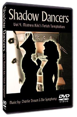 Shadow Dancers Vol 4. Mistress Kiki's Fetish Temptation