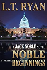 (FREE on 10/9) Noble Beginnings: A Jack Noble Thriller by L.T. Ryan - http://eBooksHabit.com