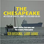 The Chesapeake: Oyster Buyboats, Ships & Steamed Crabs: Short Stories, Fish Tales & the Country Philosopher | Ken Rossignol,Larry Jarboe,Pepper Langley,Fred McCoy,Vi Englund,Stephen Gore Uhler,Capt. Joseph C. Lore,Mark Robbins,Jack Rue,Lenny Rudow