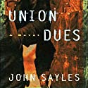Union Dues: A Novel (       UNABRIDGED) by John Sayles Narrated by Edoardo Ballerini