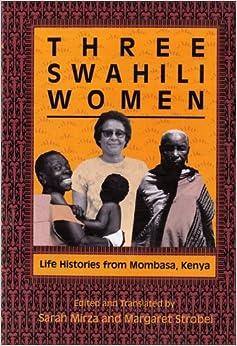 Three Swahili Women: Life Histories from Mombasa, Kenya: Sarah Mirza, Margaret Strobel