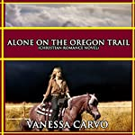 Alone on the Oregon Trail | Vanessa Carvo