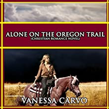 Alone on the Oregon Trail (       UNABRIDGED) by Vanessa Carvo Narrated by Tina Marie Shuster