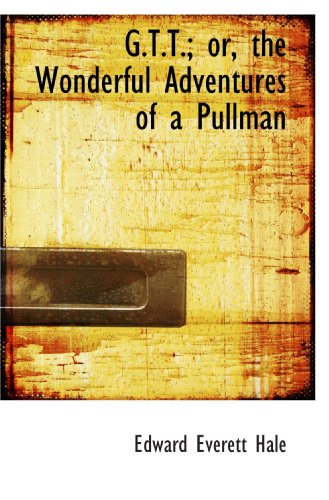 G.T.T.; or, the Wonderful Adventures of a Pullman