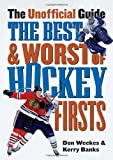 img - for The Best and Worst of Hockey's Firsts: The Unofficial Guide book / textbook / text book