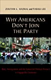 img - for Why Americans Don't Join the Party: Race, Immigration, and the Failure (of Political Parties) to Engage the Electorate book / textbook / text book