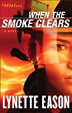 When the Smoke Clears (Deadly Reunions Book #1) by Lynette Eason
