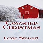 Cowshed Christmas | Lexie Stewart