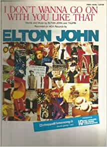 Amazon.com: I Don't Wanna Go On With You Like That Elton John, Piano, Vocal and Guitar: Elton