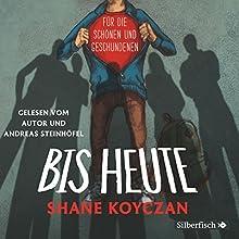 Bis heute (       ungekürzt) von Shane Koyczan Gesprochen von: Julian Greis, Ulrike Grote