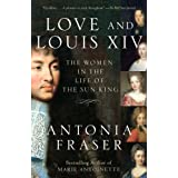 Love and Louis XIV: The Women in the Life of the Sun King ~ Antonia Fraser