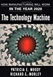 img - for The Technology Machine : How Manufacturing Will Work in the Year 2020 book / textbook / text book