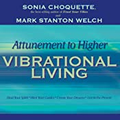 Attunement to Higher Vibrational Living | [Sonia Choquette, Mark Stanton Welch]