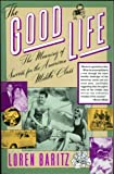 img - for The Good Life: The Meaning of Success for the American Middle Class book / textbook / text book