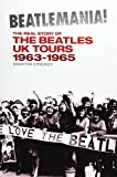 Beatlemania!: The Real Story of the Beatles UK Tours: 1963-1965