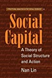 img - for Social Capital: A Theory of Social Structure and Action (Structural Analysis in the Social Sciences) 1st (first) Edition by Nan Lin published by Cambridge University Press (2002) book / textbook / text book