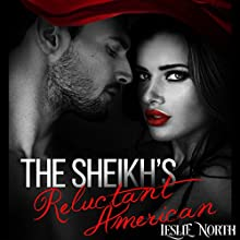 The Sheikh's Reluctant American: The Adjalane Sheikhs Series, Book 3 Audiobook by Leslie North Narrated by Nicholas Thurkettle
