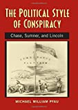 Michael William Pfau The Political Style of Conspiracy: Chase, Sumner and Lincoln (Rhetoric & Public Affairs (Hardcover))