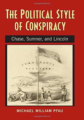 The Political Style of Conspiracy: Chase, Summer, and Lincoln (Rhetoric & Public Affairs)