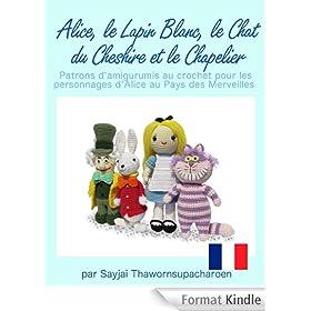 Alice, le Lapin Blanc, le Chat du Cheshire et le Chapelier, Patrons d'amigurumis au crochet pour les personnages d'Alice au Pays des Merveilles