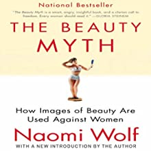 The Beauty Myth: How Images of Beauty Are Used Against Women (       UNABRIDGED) by Naomi Wolf Narrated by Suzy Jackson