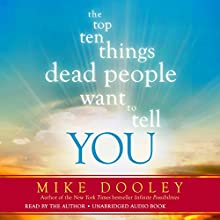 The Top Ten Things Dead People Want to Tell You Audiobook by Mike Dooley Narrated by Mike Dooley