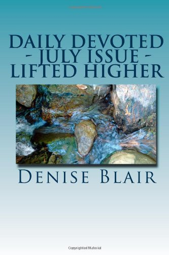 Daily Devotion - July Issue - Liften Higher - by Denise Blair