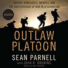 Outlaw Platoon: Heroes, Renegades, Infidels, and the Brotherhood of War in Afghanistan Audiobook by Sean Parnell, John Bruning Narrated by Ray Porter