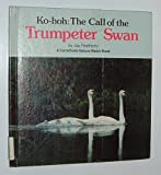 Ko-hoh: The Call of the Trumpeter Swan (A Carolerhoda Nature Watch Book) (0876142889) by Jay Featherly