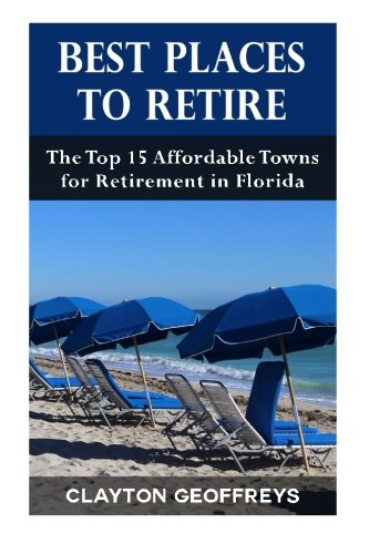 Best Places to Retire: The Top 15 Affordable Towns for Retirement in Florida (Retirement Books) PDF
