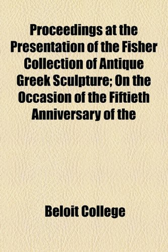 Proceedings at the Presentation of the Fisher Collection of Antique Greek Sculpture; On the Occasion of the Fiftieth Anniversary of the