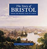 Bryan Little The Story of Bristol: From the Middle Ages to Today