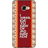 For Samsung Galaxy C5 I Wanna Love You Every Day And Every Night ( I Wanna Love You Every Day And Every Night, Good Quotes, Pattern ) Printed Designer Back Case Cover By FashionCops