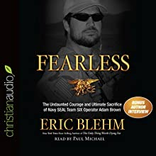 Fearless: The Undaunted Courage and Ultimate Sacrifice of Navy SEAL Team SIX Operator Adam Brown Audiobook by Eric Blehm Narrated by Paul Michael