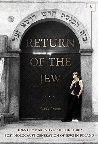 Return of the Jew: Identity Narratives of the Third Post-Holocaust Generation of Jews in Poland (Jews of Poland)